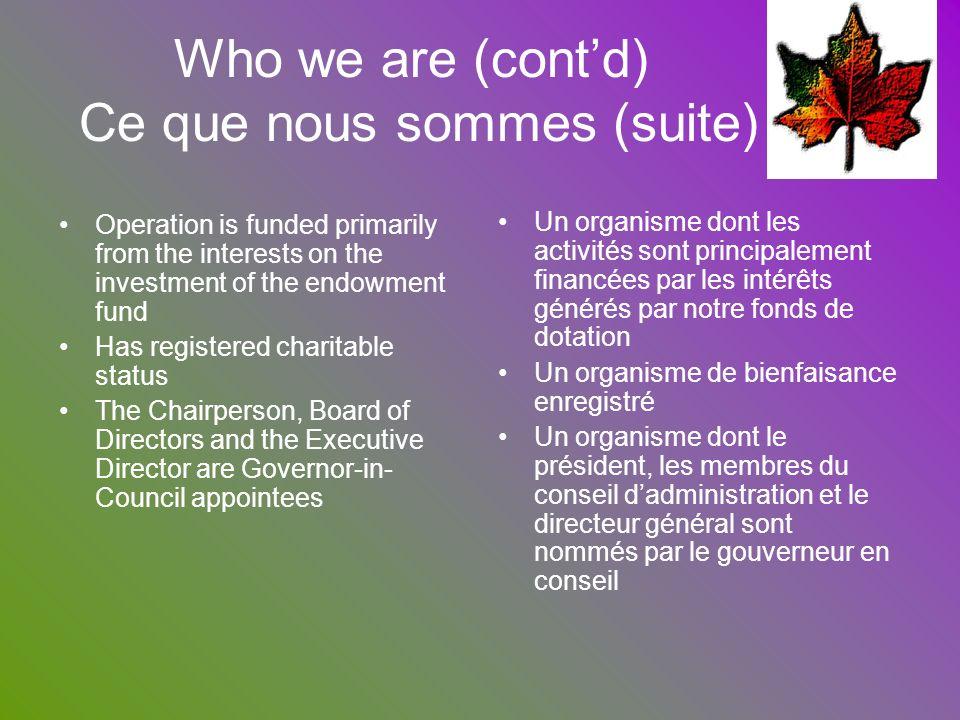 Who we are (cont'd) Ce que nous sommes (suite)
