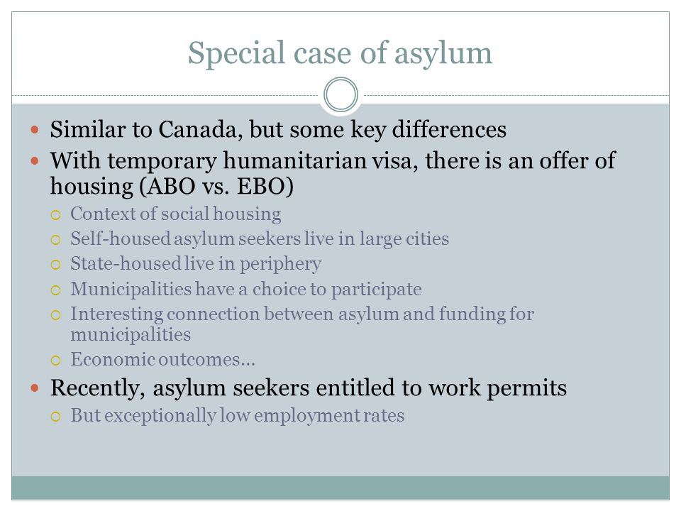 Special case of asylum Similar to Canada, but some key differences
