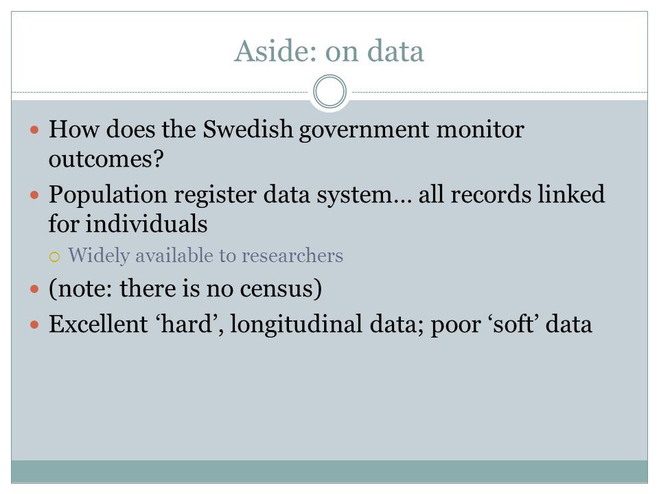 Aside: on data How does the Swedish government monitor outcomes