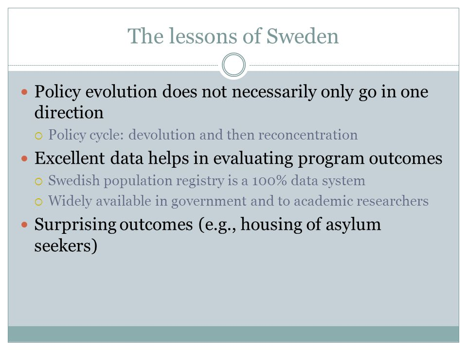 The lessons of Sweden Policy evolution does not necessarily only go in one direction. Policy cycle: devolution and then reconcentration.