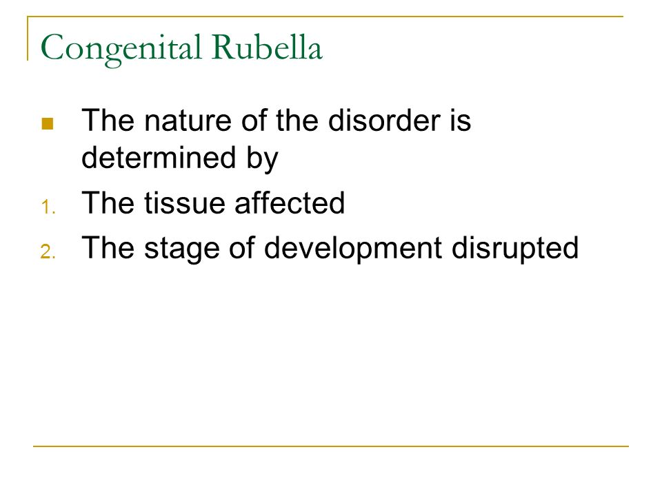 Congenital Rubella The nature of the disorder is determined by