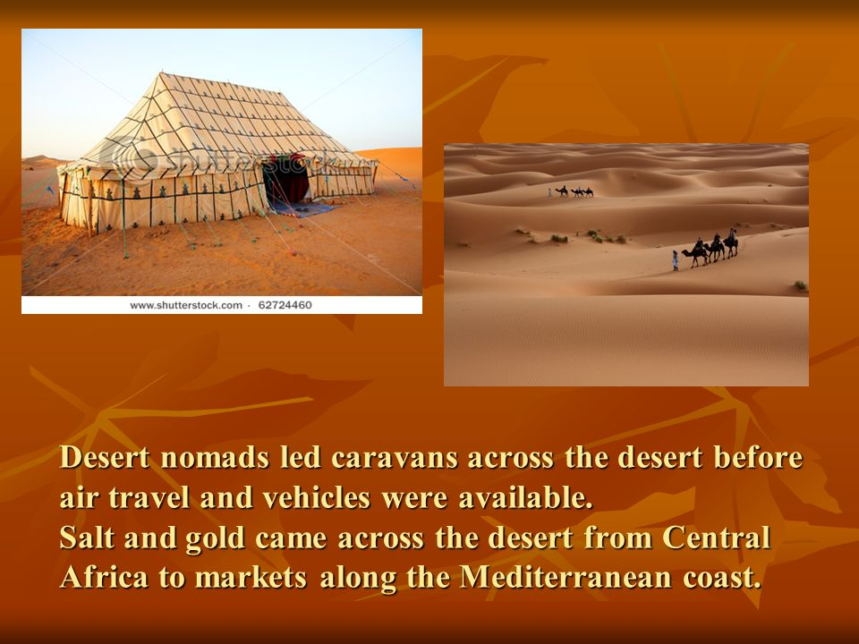 Desert nomads led caravans across the desert before air travel and vehicles were available.
