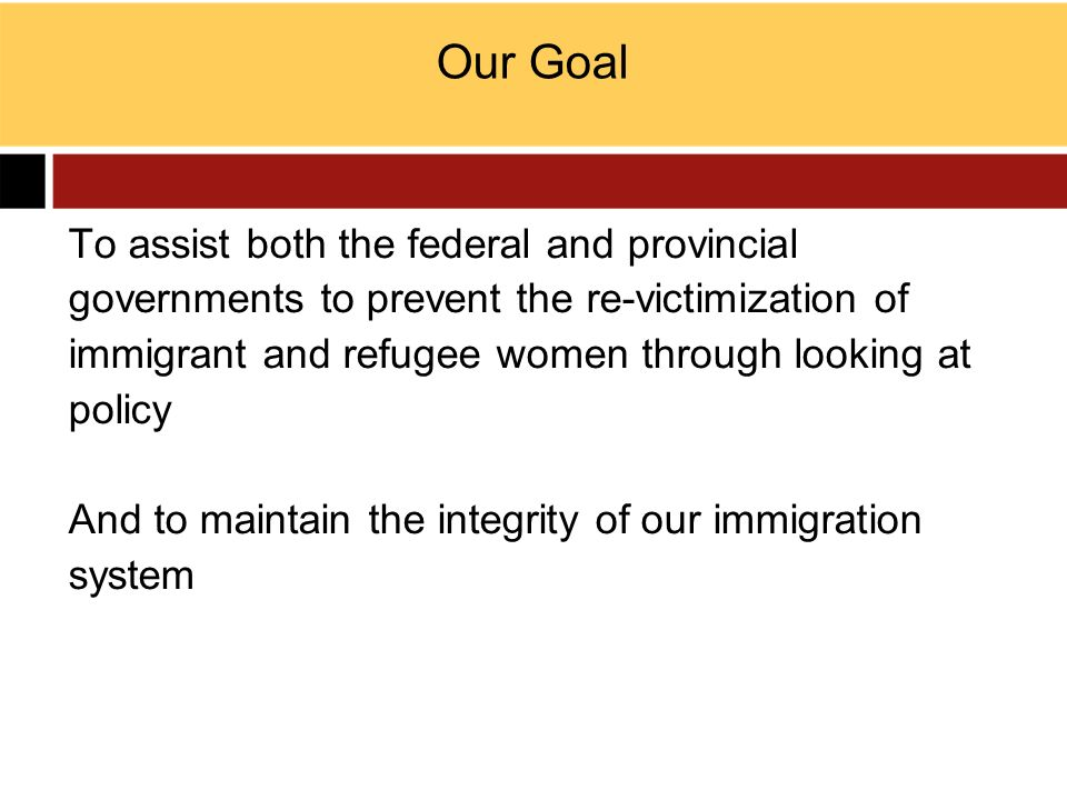 Our Goal To assist both the federal and provincial