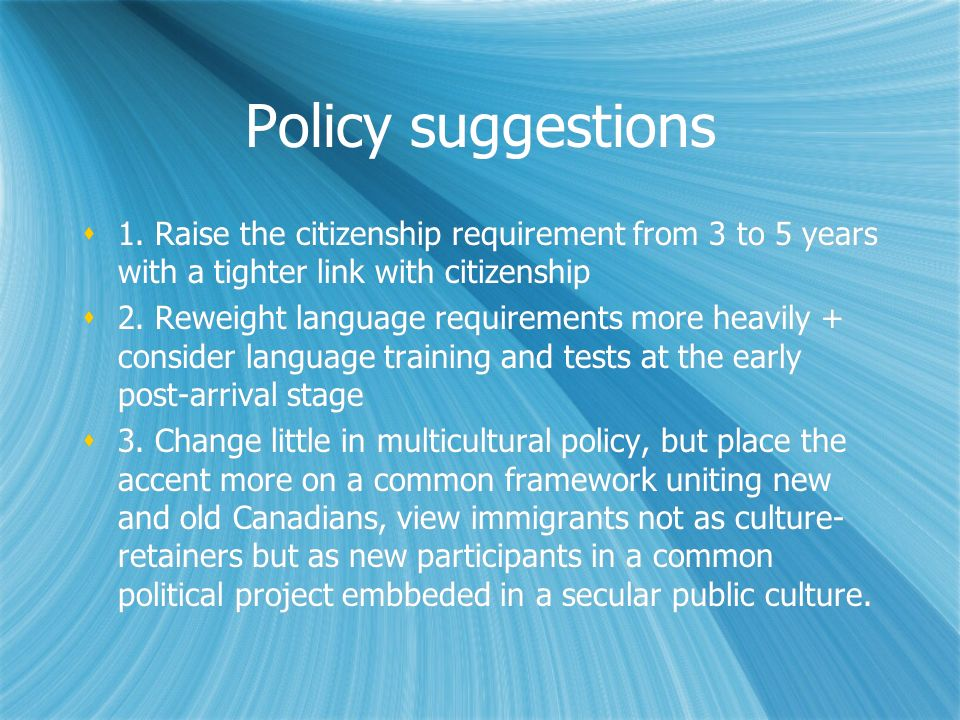 Policy suggestions 1. Raise the citizenship requirement from 3 to 5 years with a tighter link with citizenship.