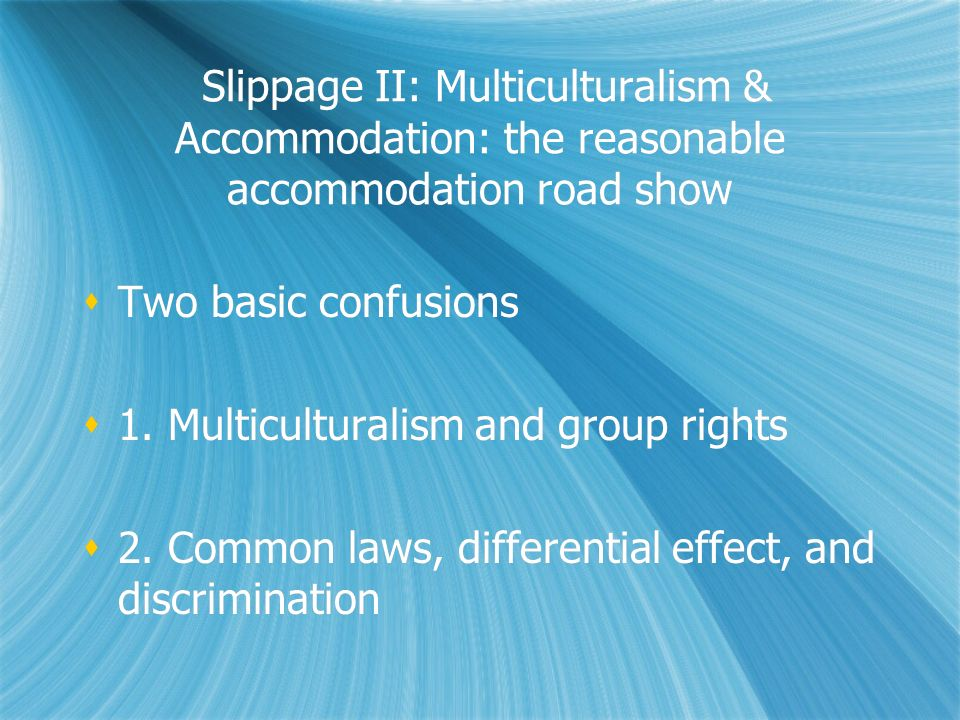 Slippage II: Multiculturalism & Accommodation: the reasonable accommodation road show