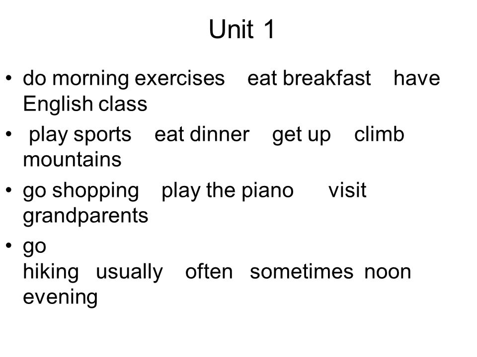 Unit 1 do morning exercises eat breakfast have English class