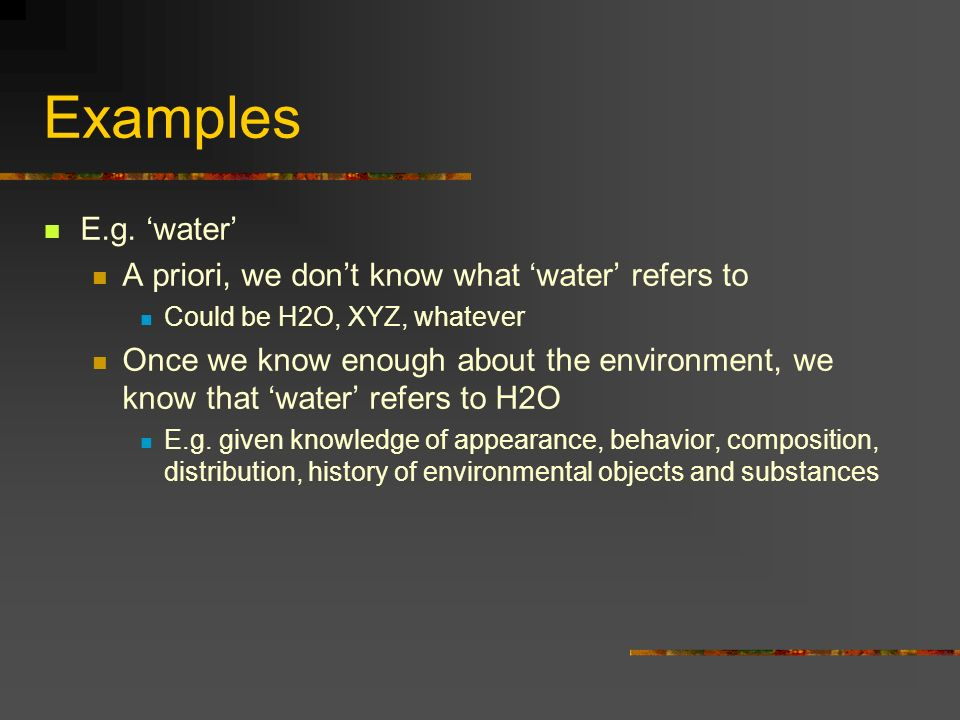 Examples E.g. 'water' A priori, we don't know what 'water' refers to