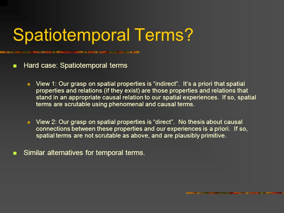 Spatiotemporal Terms Hard case: Spatiotemporal terms