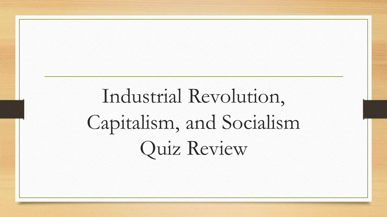 the industrial revolution capitalism and socialism Access teacher-created sixth grade lesson plans aligned to topics specified capitalism, and socialism industrial the impact of the industrial revolution.
