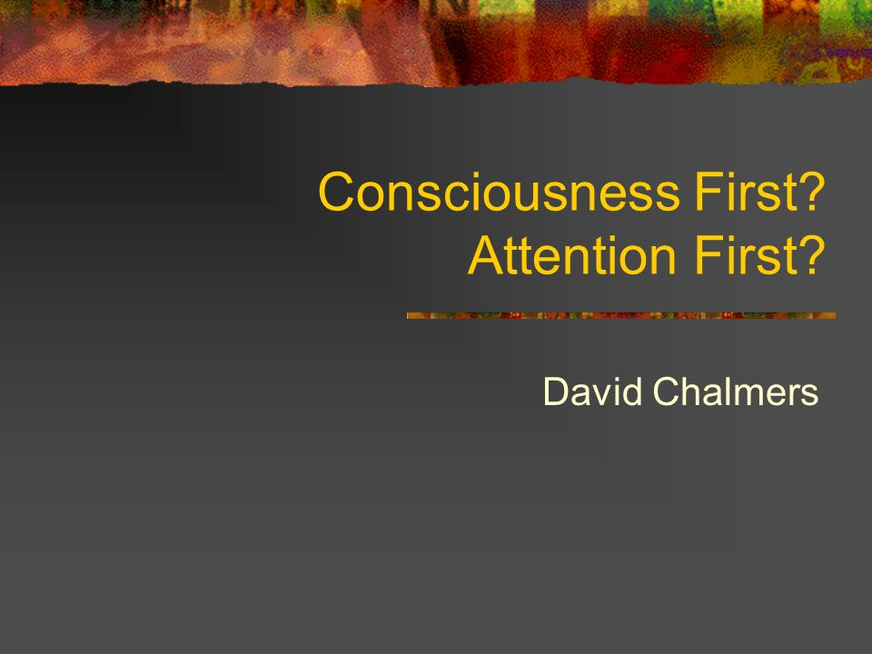 Consciousness First Attention First