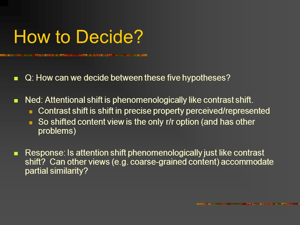 How to Decide Q: How can we decide between these five hypotheses