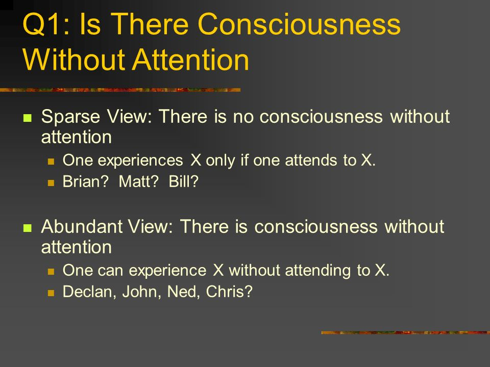 Q1: Is There Consciousness Without Attention