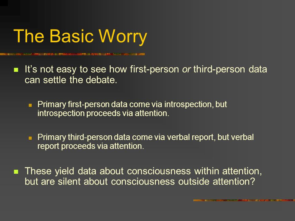The Basic Worry It's not easy to see how first-person or third-person data can settle the debate.