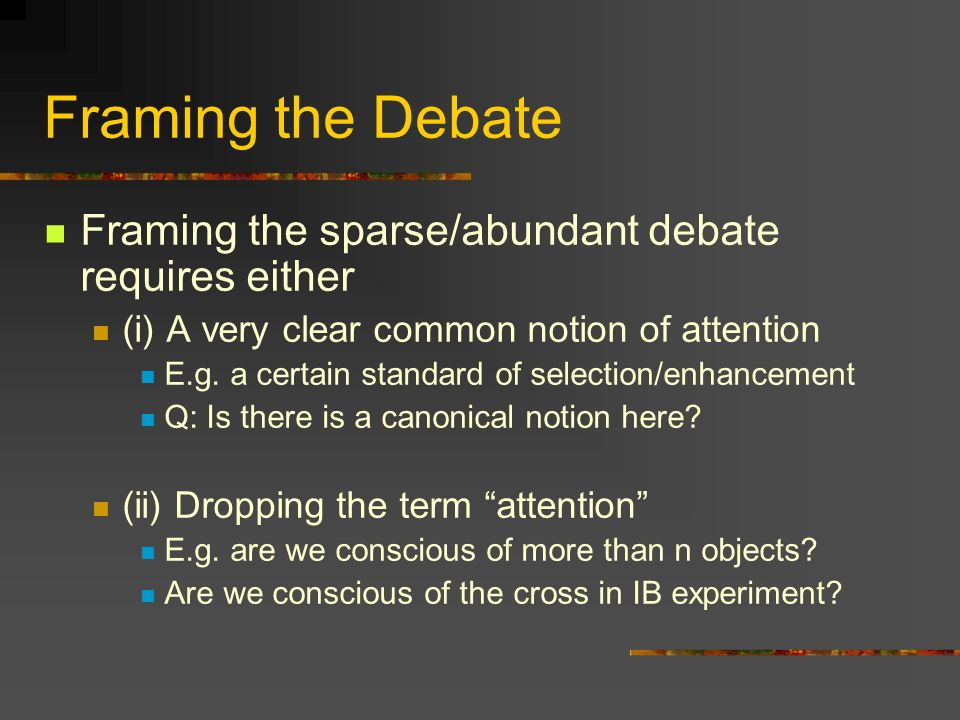 Framing the Debate Framing the sparse/abundant debate requires either