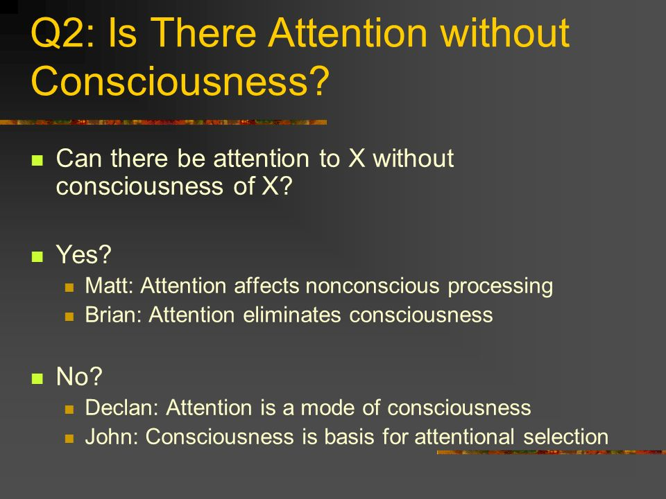 Q2: Is There Attention without Consciousness