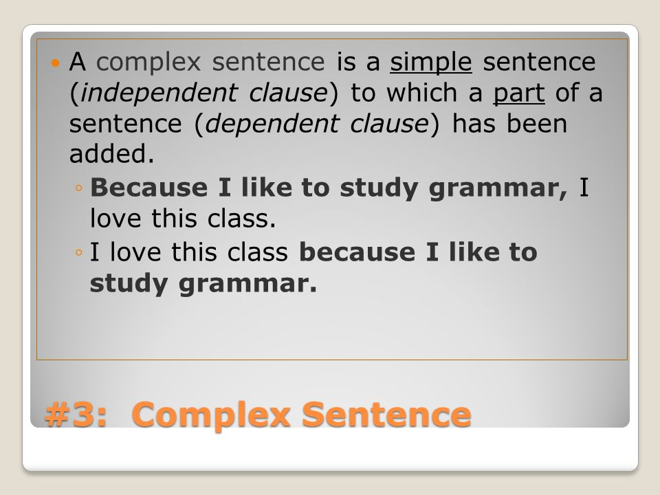 A complex sentence is a simple sentence (independent clause) to which a part of a sentence (dependent clause) has been added.