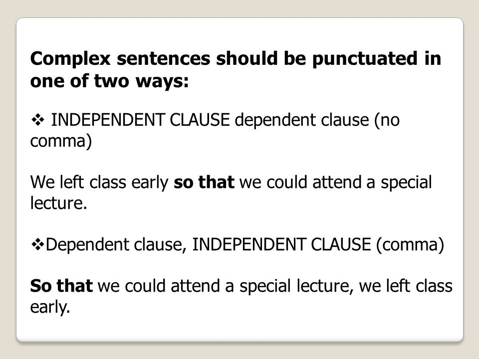 Complex sentences should be punctuated in one of two ways: