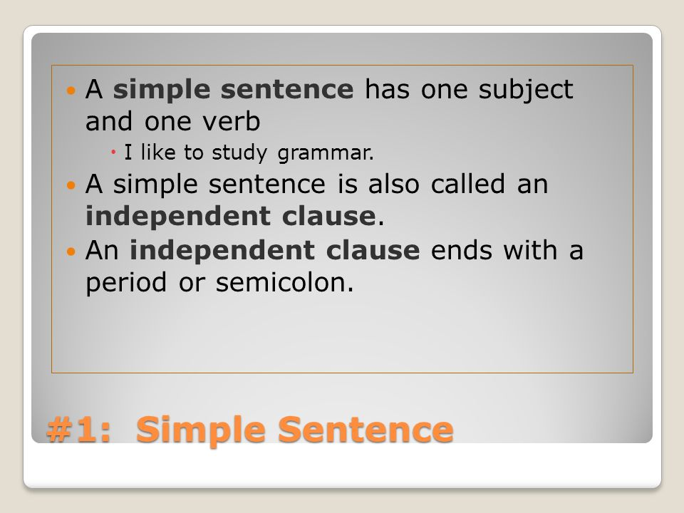 #1: Simple Sentence A simple sentence has one subject and one verb