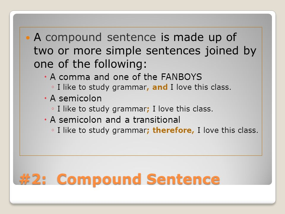 A compound sentence is made up of two or more simple sentences joined by one of the following: