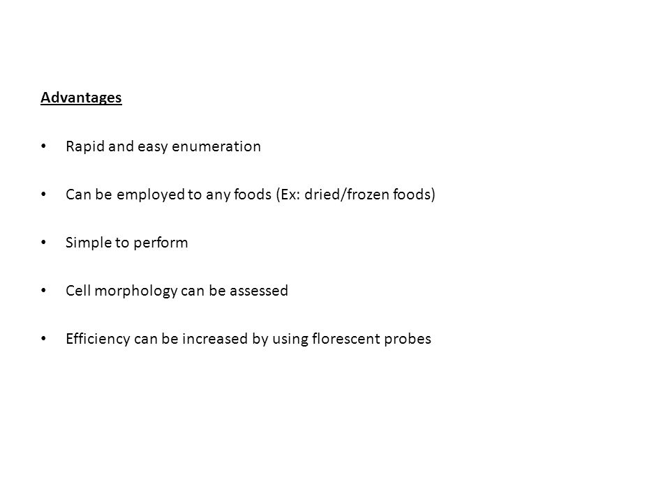 Advantages Rapid and easy enumeration. Can be employed to any foods (Ex: dried/frozen foods) Simple to perform.