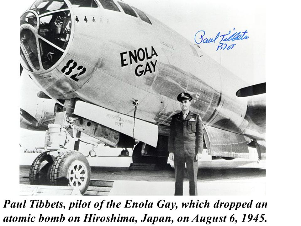 http://slideplayer.com/6887446/23/images/16/Paul+Tibbets%2C+pilot+of+the+Enola+Gay%2C+which+dropped+an+atomic+bomb+on+Hiroshima%2C+Japan%2C+on+August+6%2C+1945..jpg