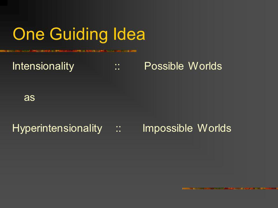 One Guiding Idea Intensionality :: Possible Worlds as