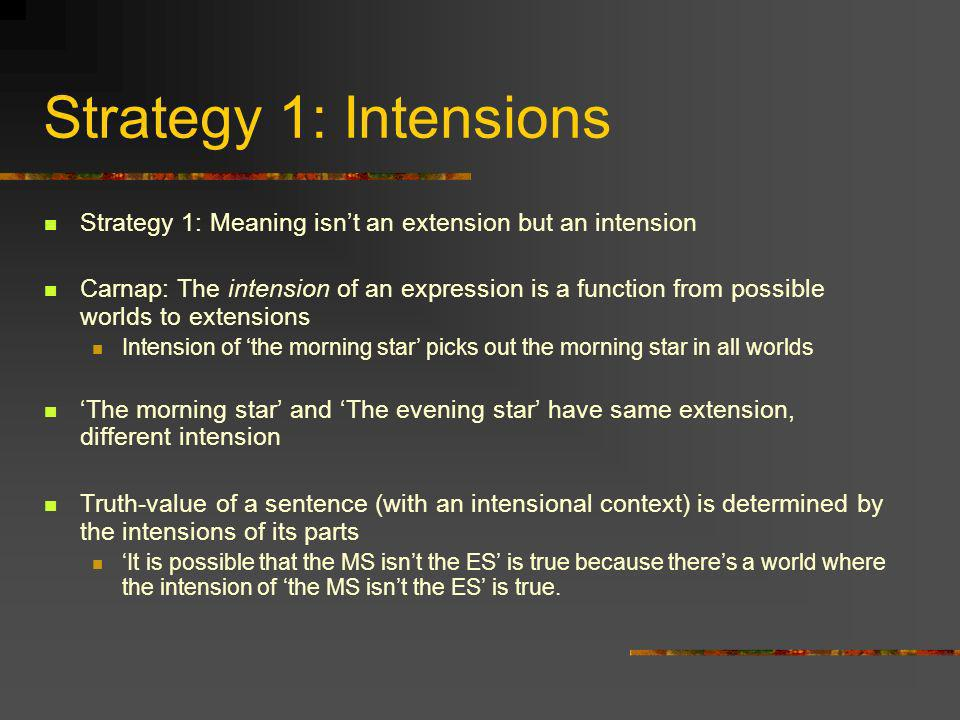 Strategy 1: Intensions Strategy 1: Meaning isn't an extension but an intension.