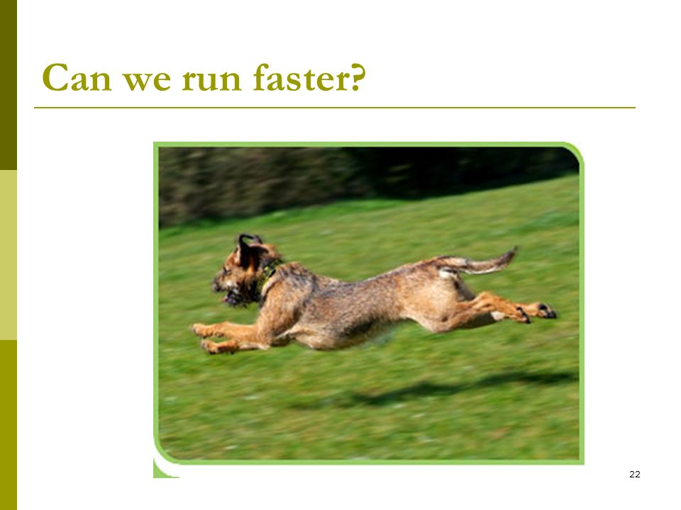 Can we run faster