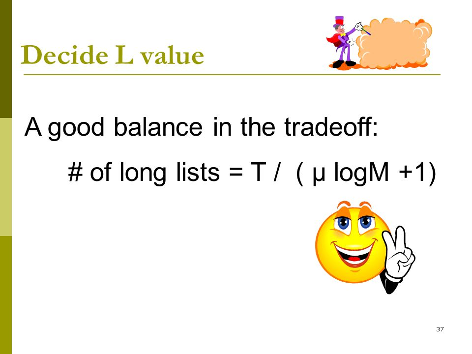 Decide L value A good balance in the tradeoff: