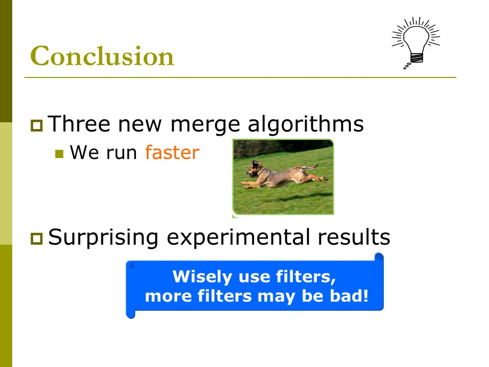 Conclusion Three new merge algorithms Surprising experimental results