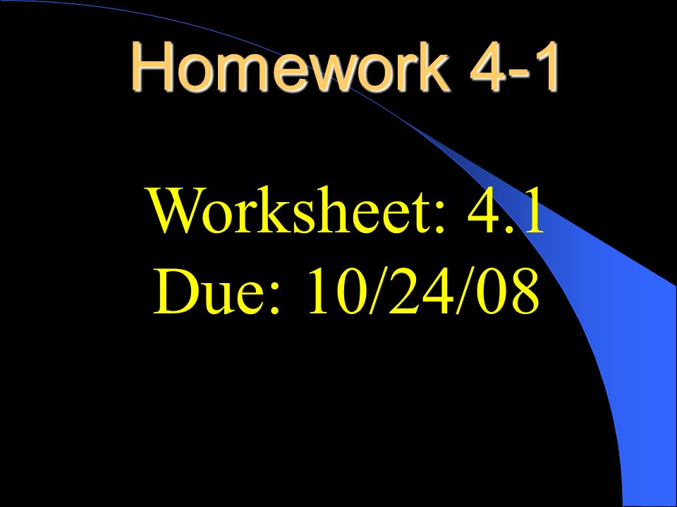 Homework 4-1 Worksheet: 4.1 Due: 10/24/08