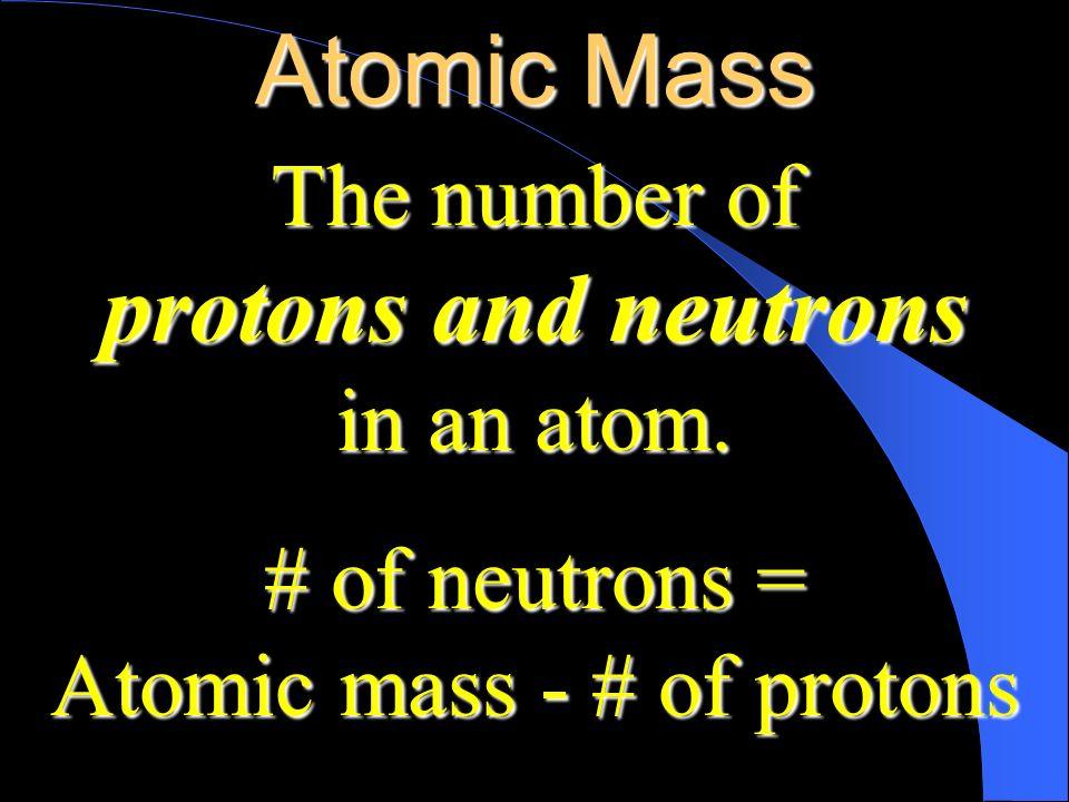Atomic mass - # of protons