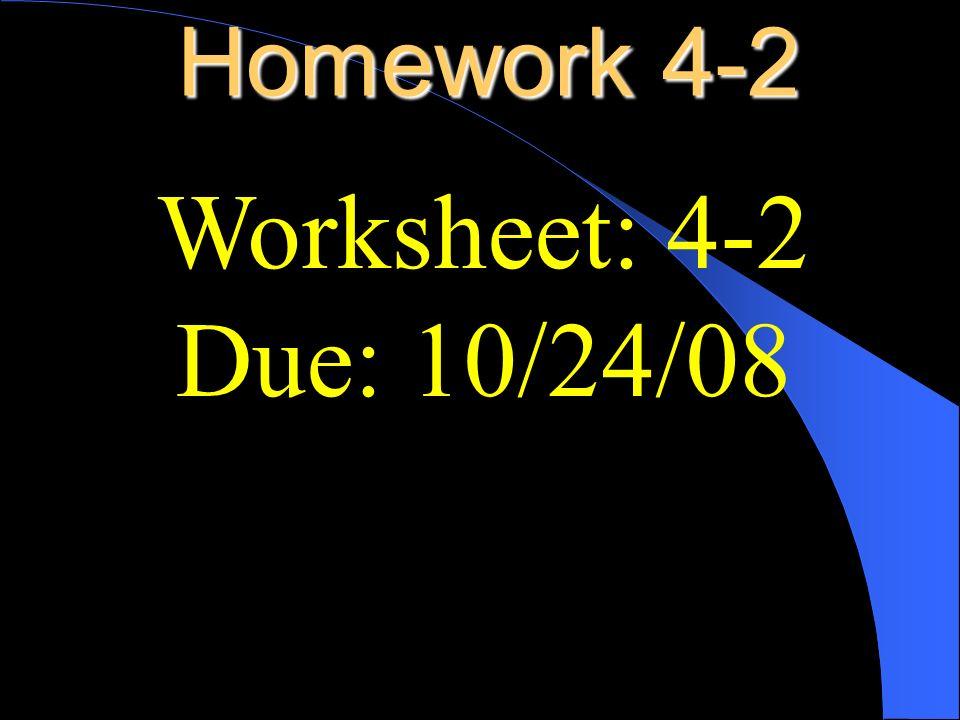 Homework 4-2 Worksheet: 4-2 Due: 10/24/08