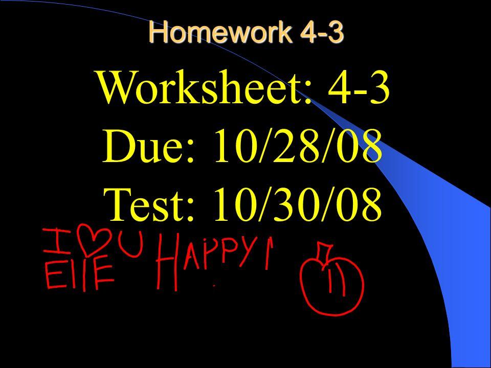Homework 4-3 Worksheet: 4-3 Due: 10/28/08 Test: 10/30/08