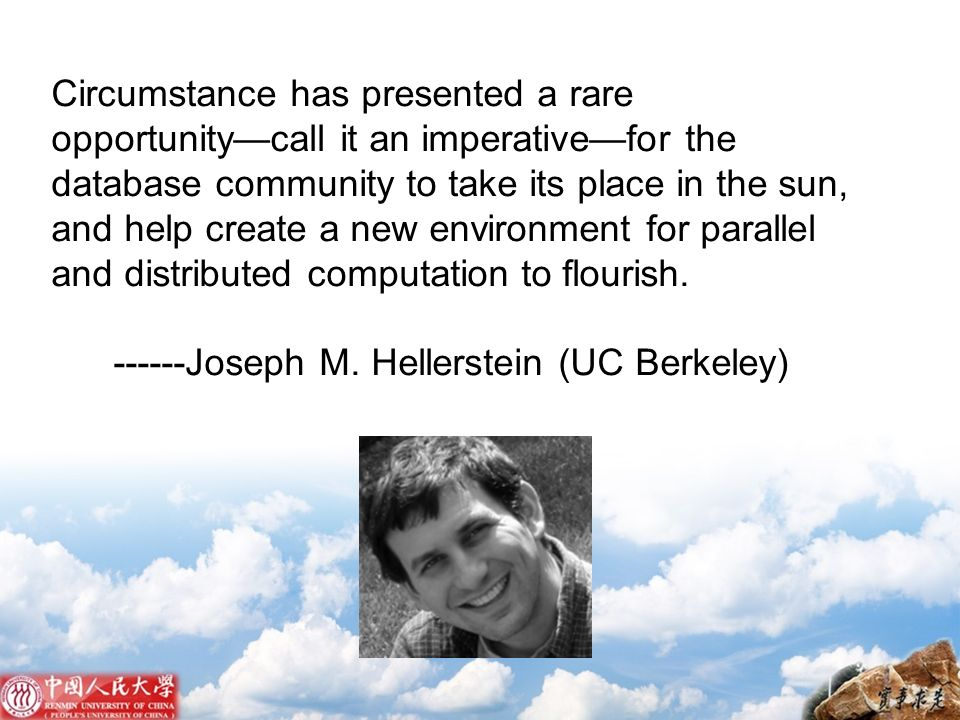 Circumstance has presented a rare opportunity—call it an imperative—for the database community to take its place in the sun, and help create a new environment for parallel and distributed computation to flourish.