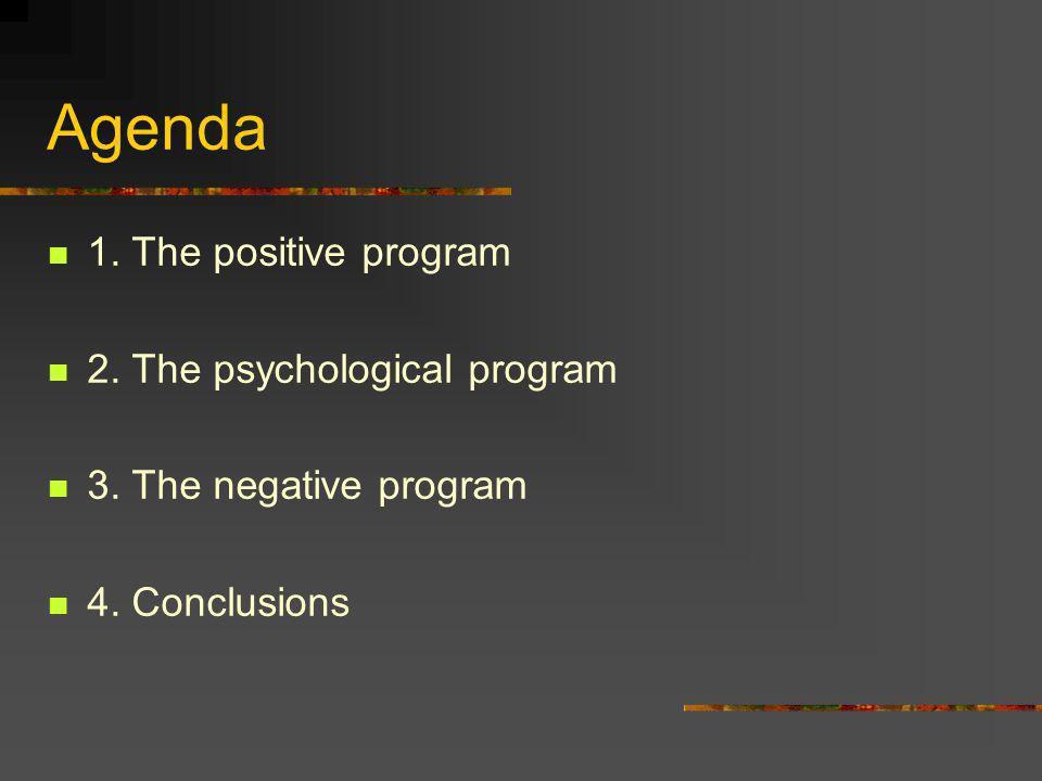 Agenda 1. The positive program 2. The psychological program