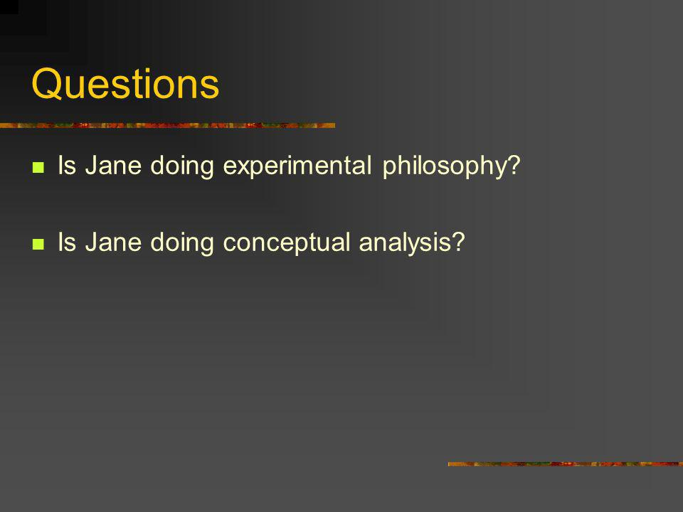 Questions Is Jane doing experimental philosophy