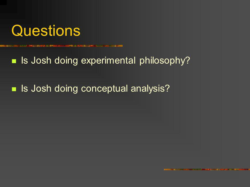 Questions Is Josh doing experimental philosophy