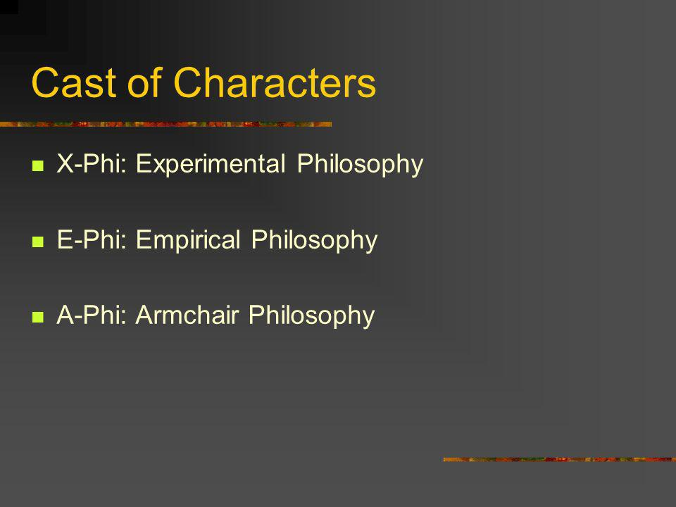 Cast of Characters X-Phi: Experimental Philosophy