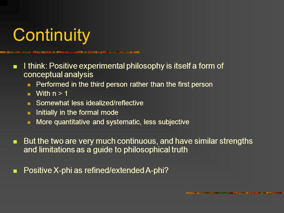 Continuity I think: Positive experimental philosophy is itself a form of conceptual analysis.