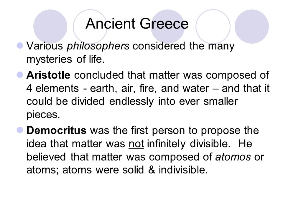 Ancient Greece Various philosophers considered the many mysteries of life.