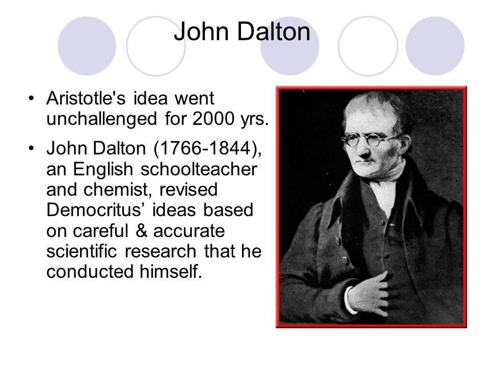 John Dalton Aristotle s idea went unchallenged for 2000 yrs.