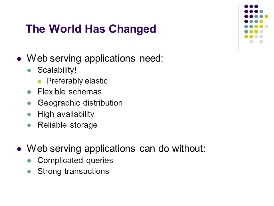 The World Has Changed Web serving applications need: