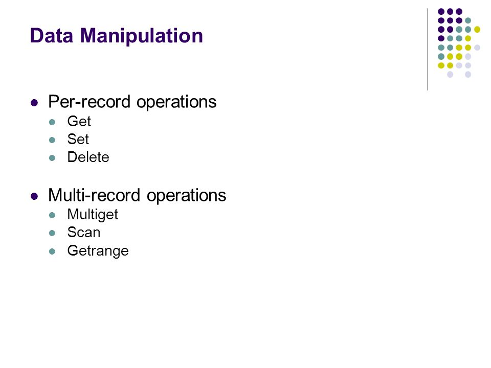 Data Manipulation Per-record operations Multi-record operations Get