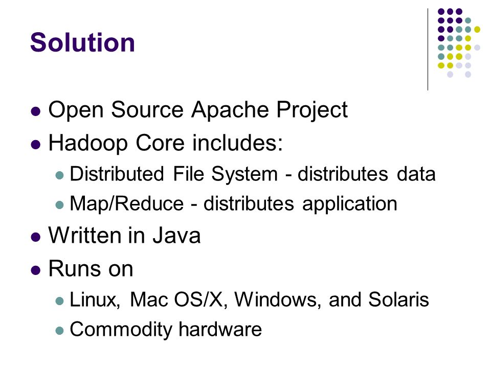 Solution Open Source Apache Project Hadoop Core includes: