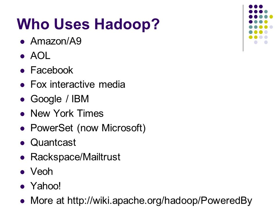 Who Uses Hadoop Amazon/A9 AOL Facebook Fox interactive media