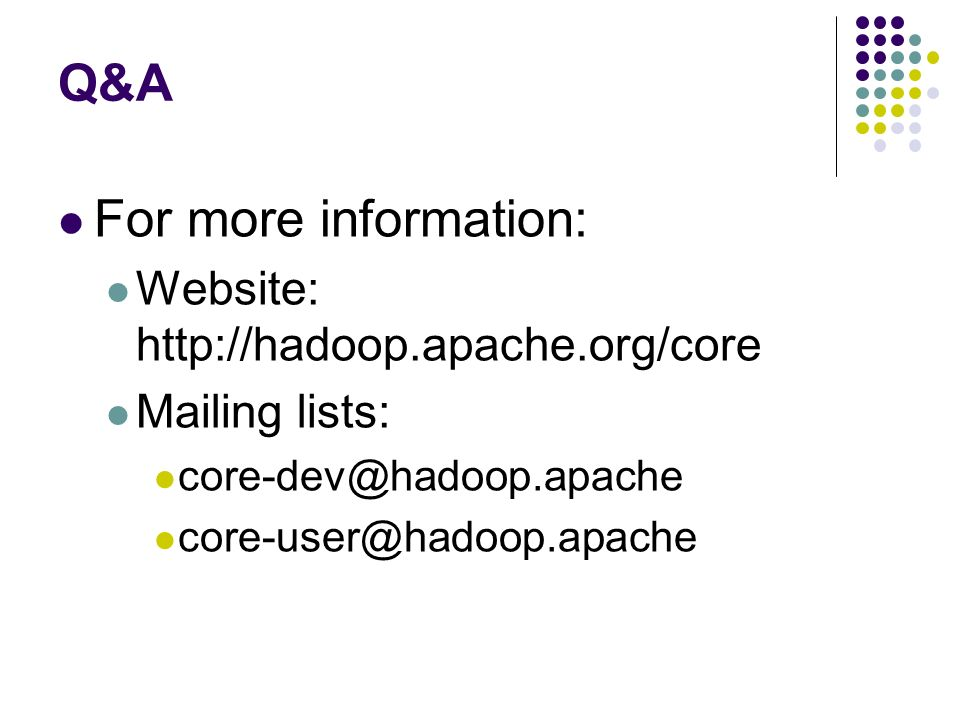 Q&A For more information: Website: http://hadoop.apache.org/core