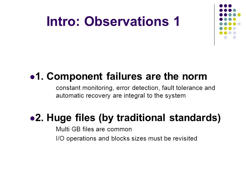 Intro: Observations 1 1. Component failures are the norm