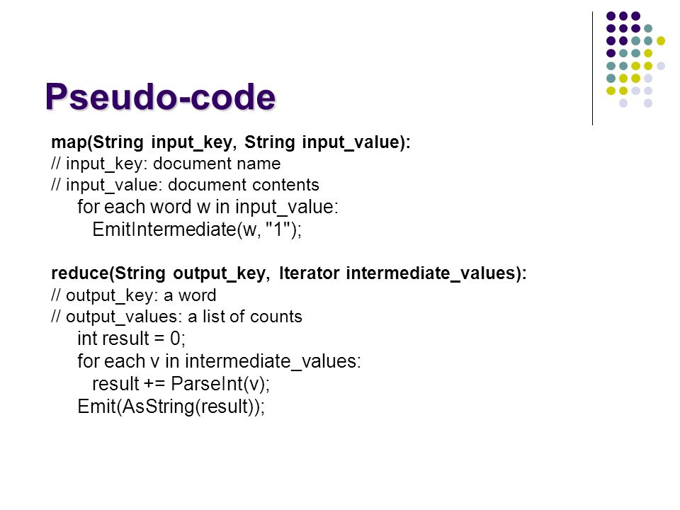 Pseudo-code for each word w in input_value: EmitIntermediate(w, 1 );