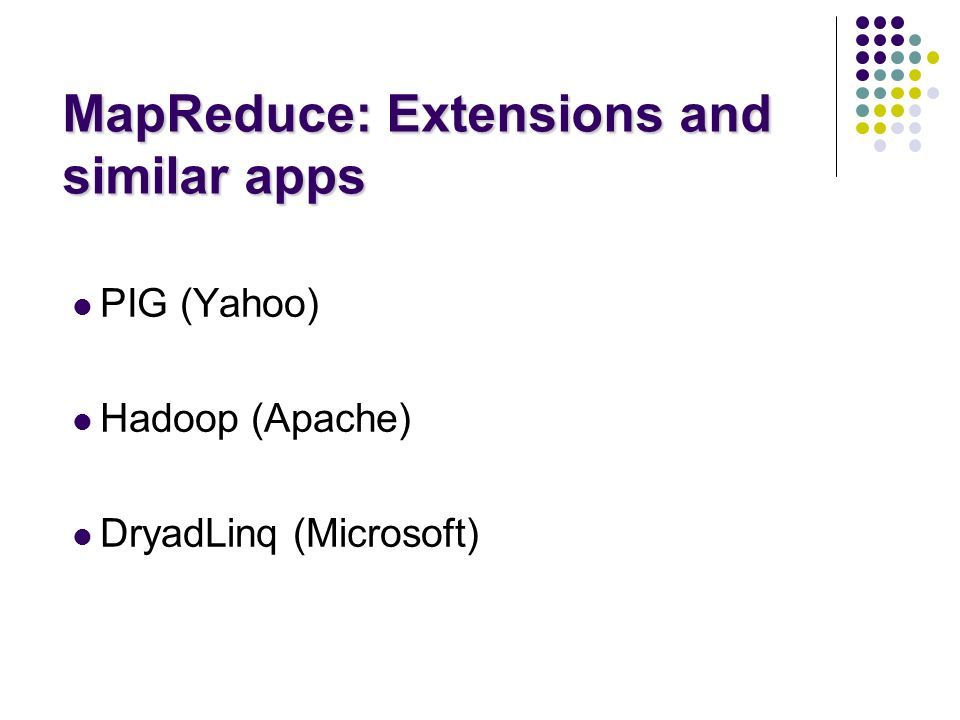 MapReduce: Extensions and similar apps